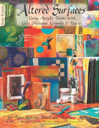 Altered Surfaces: Using Acrylic Paints With Gels, Mediums, Grounds & Pastes