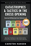 Catastrophes & Tactics In The Chess Opening - Selected Brilliancies From Volumes 1-9: Winning In 15 Moves Or Less: Chess Tactics, Brilliancies & ... Opening (winning Quickly At Chess Series)-Carsten Hansen