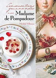 Conversations gourmandes avec Madame de Pompadour par Michèle Villemur