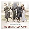 The Bletchley Girls: War, Secrecy, Love and Loss: The Women of Bletchley Park Tell Their Story Audiobook by Tessa Dunlop Narrated by Anna Bentinck