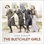 The Bletchley Girls: War, Secrecy, Love and Loss: The Women of Bletchley Park Tell Their Story | Tessa Dunlop