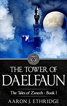 The Tower of Daelfaun (The Tales of Zanoth Book 1) by [Ethridge, Aaron J.]