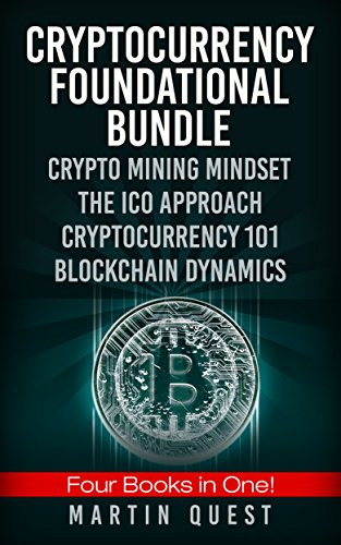 Cryptocurrency Foundation Success Bundle: FOUR Books in One! Beginner and Expert Guide to Understanding Basic and Advanced Concepts of Cryptocurrency, … Ethereum, and Altcoin Trading/Investing.