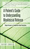 A Patient's Guide to Understanding Myofascial Release, Cathy Covell, 1452589577