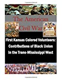 First Kansas Colored Volunteers: Contributions of Black Union in the Trans-Mississippi West, U. S. Army U.S. Army Command and  Staff College, 1500136824
