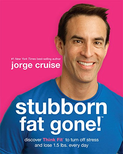Stubborn Fat Gone!™: Discover Think Fit™ to Turn Off Stress and Lose 1.5 lbs. Every Day