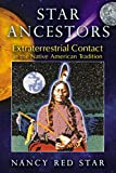 Star Ancestors: Extraterrestrial Contact in the Native American Tradition