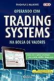 capa de Operando Trading Systems na Bolsa de Valores. Como Criar e Aplicar Estratégias Para o Curto, Médio e Longo Prazo
