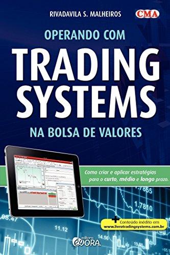 Operando com trading systems na Bolsa de Valores: Como criar e aplicar estratégias para o curto, médio e longo prazo