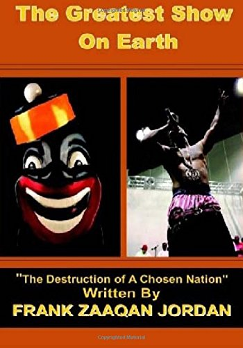 """Read Online The Greatest Show on Earth, The Destruction Of A Chosen Nation: America has set a deceptive, lethal stage and platform for Blacks and latinos ... we know as """"Entertainment and Christianity"""" pdf"""