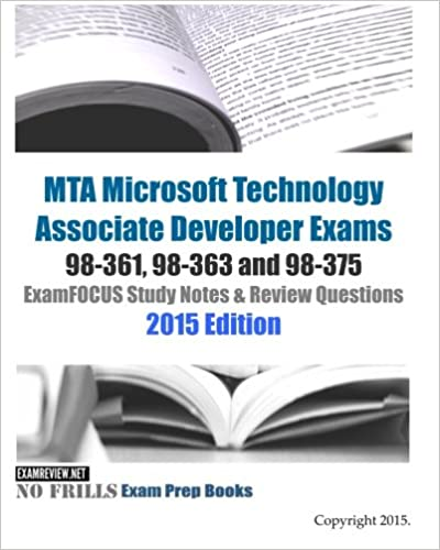 Mta microsoft technology associate developer exams 98 361 98 363 mta microsoft technology associate developer exams 98 361 98 363 and 98 375 examfocus study notes review questions 2015 edition large print edition fandeluxe Image collections