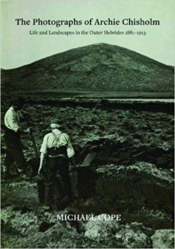 The The Photographs of Archie Chisholm Life and Landscapes in the Outer Hebrides 1881-1913
