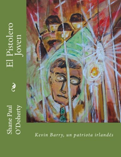 El Pistolero Joven: Kevin Barry, un patriota irlands (Spanish Edition)