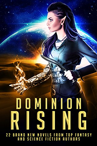 Dominion Rising: 22 Brand New Novels from Top Fantasy and Science Fiction Authors by [White, Gwynn, Erin St Pierre, P.K. Tyler, S.M. Blooding, Samuel Peralta, K.J. Colt, Anthea Sharp, Daniel Arthur Smith, Lisa Blackwood, S.M. Schmitz, Melanie Karsak, Dean F. Wilson, Margo Bond Collins, D.K. Holmberg, Felix R. Savage, Tom Shutt, Pippa DaCosta, Timothy C. Ward, Tony Bertauski, Rebecca Rode, Cheri Lasota, Ann Christy, Becca Andre, Logan Thomas Snyder, Erin Hayes]