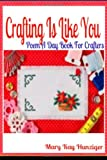 Crafting Is Like You: Poem a Day Book for Crafters, Mary Kay Hunziger, 1497414954