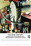 The New Century: Bergsonism, Phenomenology and Responses to Modern Science (The History of Continental Philosophy)