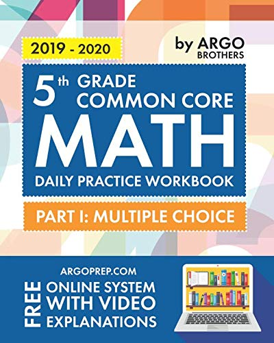 5th Grade Common Core Math: Daily Practice Workbook - Part I: Multiple Choice | 1000+ Practice Questions and Video Explanations | Argo Brothers by Argo Brothers Inc