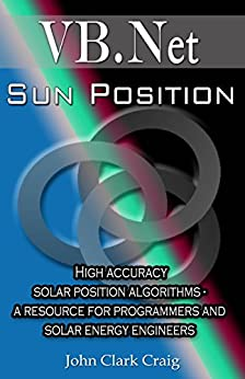 Sun Position - High accuracy solar position algorithms - a resource for programmers and solar energy engineers (VB.Net Programming by Example Book 2) by [Craig, John Clark]