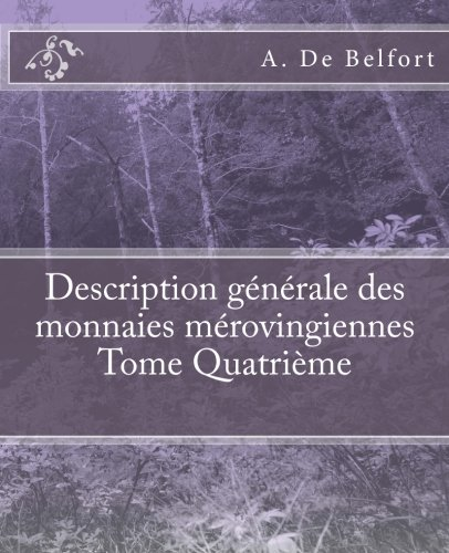 Description générale des monnaies mérovingiennes Tome Quatrième  [De Belfort, A. - De Ponton D\'Amécourt, M. Le Vicomte] (Tapa Blanda)