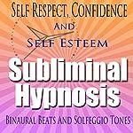 Self-Respect Subliminal Hypnosis: Confidence & Self-Esteem, Subconscious Affirmations, Binaural Beats, Solfeggio Tones | Subliminal Hypnosis