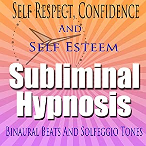 Self-Respect Subliminal Hypnosis Speech