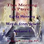 This Morning in Prayer: Early Morning Words from Jesus, Volume 1 | Dr. Martin W. Oliver PhD BCPC