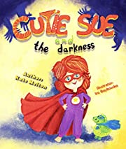 Sleep Book for Kids 'Cutie Sue and the Darkness': An Adorable Story about Fear of the Dark and Sleep Alone! (Cutie Sue Series 1)