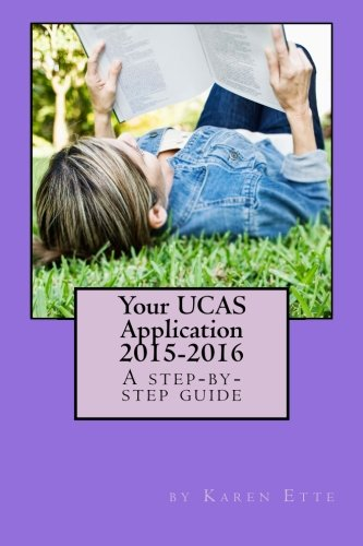 Your UCAS Application 2015-2016: A step-by-step guide: Applying to UK universities through UCAS