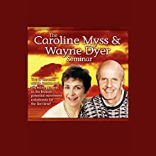 The Caroline Myss and Wayne Dyer Seminar Speech by Caroline Myss, Dr. Wayne W. Dyer Narrated by Caroline Myss, Wayne W. Dyer
