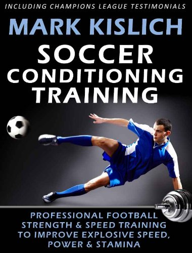 Soccer Conditioning Training: Professional Football Strength & Speed Training To Improve Explosive Speed, Power & Stamina (Physical Preparation For Soccer Book 1) (Soccer Conditioning compare prices)