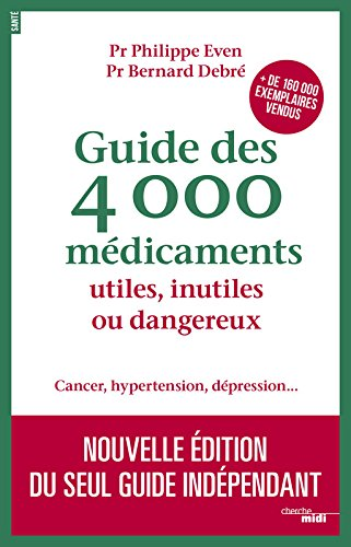 Guide des 4000 médicaments utiles, inutiles ou dangereux [ Guide to 4000 useful, unnecessary or dangerous drugs ] (French Edition)