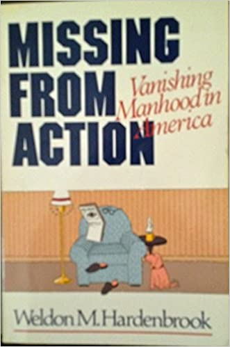 Book Missing from Action: Vanishing Manhood in America by M. Weldon Hardenbrook (1-Jun-1987)