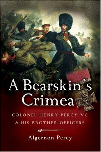 Read Online Bearskin's Crimea: Lieutenant Colonel Henry Percy VC and his Brother Officers PDF
