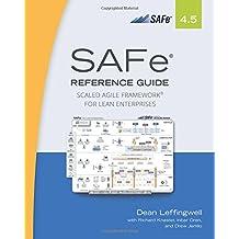 Safe 4.5 Reference Guide: Scaled Agile Framework for Lean Enterprises