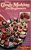 Wilton - Candy Making for Beginners: Easy to Make, Delicious to Eat, Fun to Give