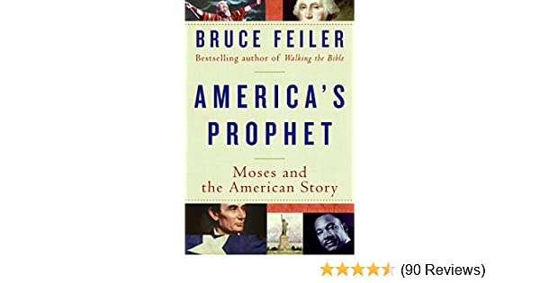 America's Prophet: Moses and the American Story: Bruce Feiler