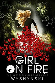 Girl On Fire (The Butterfly Code Book 1) by [Wyshynski, Sue]
