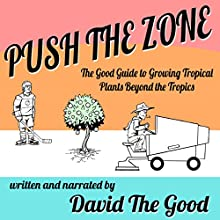 Push the Zone: The Good Guide to Growing Tropical Plants Beyond the Tropics: The Good Guide to Gardening, Book 3 Audiobook by David the Good Narrated by David the Good