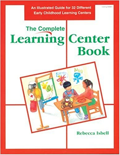 The Complete Learning Center Book: An Illustrated Guide to 32 ...