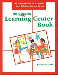The Complete Learning Center Book: An Illustrated Guide to 32 Different Early Childhood Learning Centers