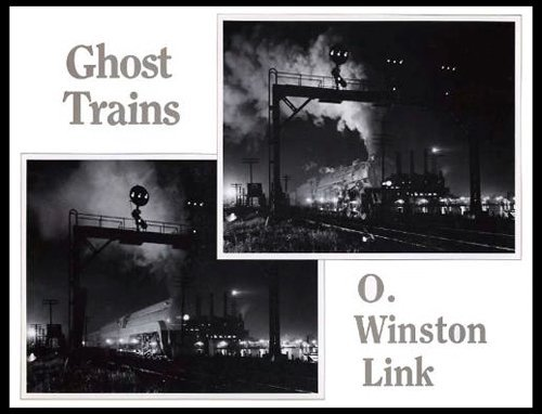 Ghost Trains: Railroad Photographs of the 1950's by O. Winston Link (1983-06-30)
