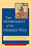 img - for The Adornment of the Middle Way: Shantarakshita's Madhyamakalankara with Commentary by Jamgon Mipham book / textbook / text book