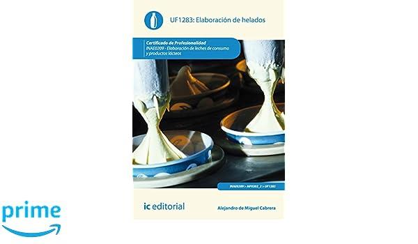 Elaboración de helados. inae0209 - elaboración de leches de consumo y productos lácteos: Amazon.es: Alejandro de Miguel Cabrera, S.L. Innovación y ...