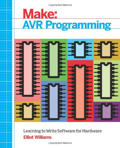 AVR Programming: Learning to Write Software for Hardware by Brand: Maker Media, Inc