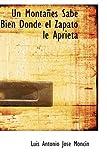 Un Montañés Sabe Bien Donde el Zapato le Aprieta, Luis Antonio José MoncíN, 1434668665