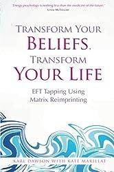 Transform Your Beliefs, Transform Your Life: EFT Tapping Using Matrix Reimprinting