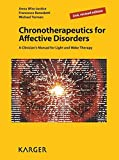 Chronotherapeutics for Affective Disorders: A Clinician's Manual for Light and Wake Therapy by A. Wirz-Justice (2013-06-07)