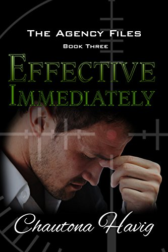 Effective Immediately (The Agency Files Book 3) by [Havig, Chautona]