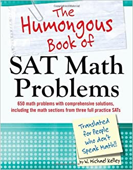 The humongous book of sat math problems w michael kelley the humongous book of sat math problems w michael kelley 9781615642717 amazon books fandeluxe Choice Image