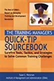 The Training Manager's Quick-Tip Sourcebook: Surefire Tools, Tactics, and Strategies to Solve Common Training Challenges
